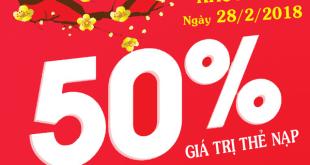 Viettel khuyến mãi ngày 28/2/2018 ưu đãi 50% tiền nạp trên toàn quốc
