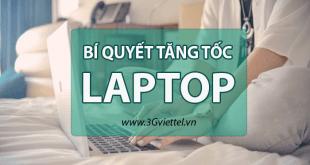 Mẹo hay: thủ thuật tăng tốc laptop nhanh như mới