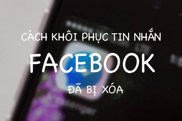 Làm thế nào để khôi phục tin nhắn Facebook đã bị xóa mất?