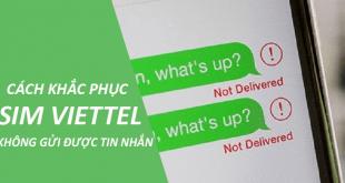 Hướng dẫn cách khắc phục tình trạng sim Viettel không gửi được tin nhắn