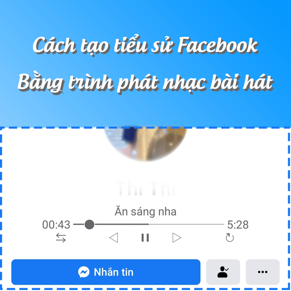 Hướng dẫn cách tạo trình phát nhạc bài hát trên tiểu sử Facebook